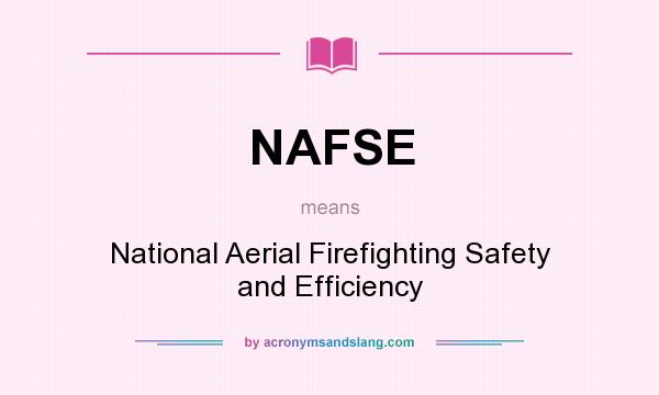 What does NAFSE mean? It stands for National Aerial Firefighting Safety and Efficiency