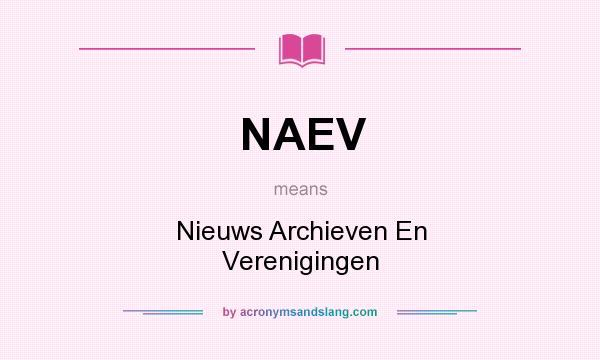 What does NAEV mean? It stands for Nieuws Archieven En Verenigingen