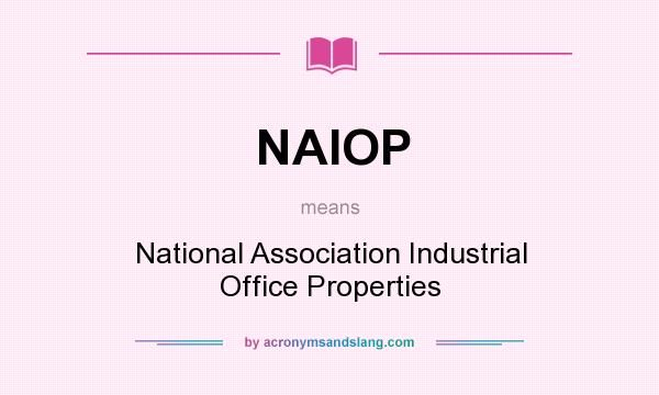 What does NAIOP mean? It stands for National Association Industrial Office Properties
