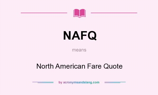 What does NAFQ mean? It stands for North American Fare Quote