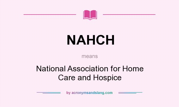 What does NAHCH mean? It stands for National Association for Home Care and Hospice