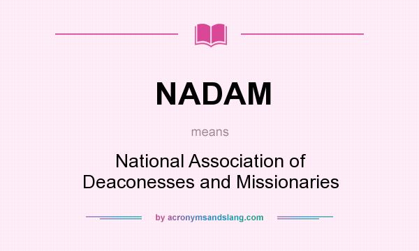 What does NADAM mean? It stands for National Association of Deaconesses and Missionaries