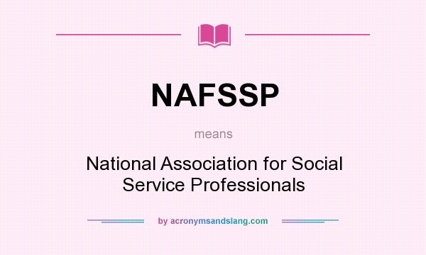 What does NAFSSP mean? It stands for National Association for Social Service Professionals