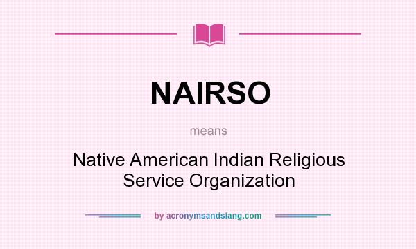 What does NAIRSO mean? It stands for Native American Indian Religious Service Organization