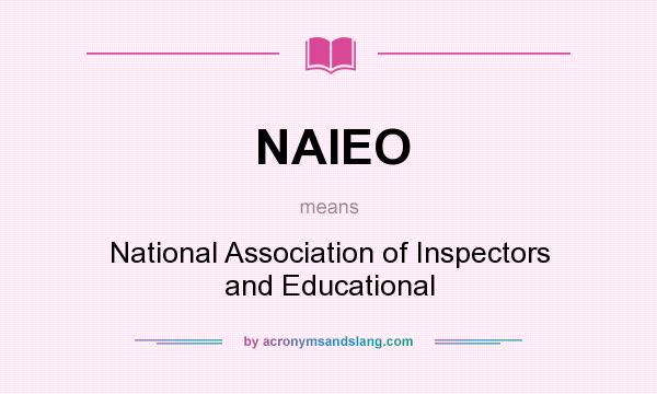 What does NAIEO mean? It stands for National Association of Inspectors and Educational