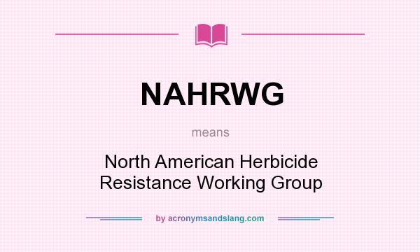 What does NAHRWG mean? It stands for North American Herbicide Resistance Working Group