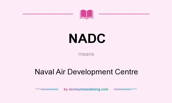 What does NADC mean? It stands for Naval Air Development Centre