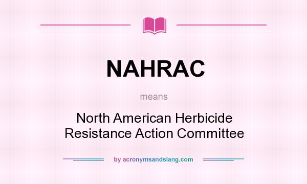 What does NAHRAC mean? It stands for North American Herbicide Resistance Action Committee