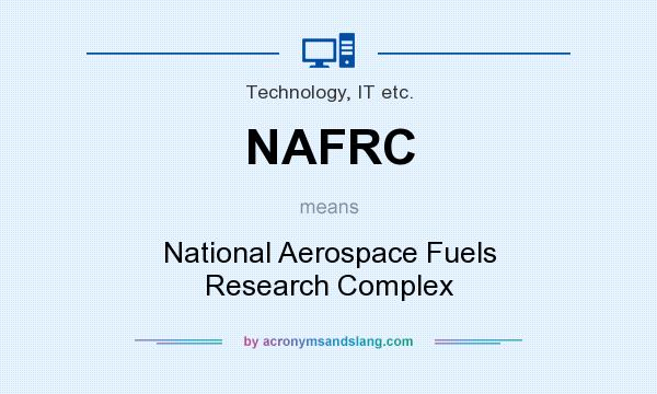 What does NAFRC mean? It stands for National Aerospace Fuels Research Complex