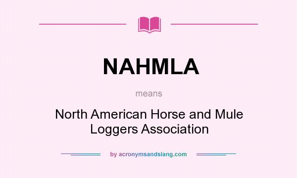 What does NAHMLA mean? It stands for North American Horse and Mule Loggers Association