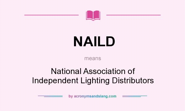 What does NAILD mean? It stands for National Association of Independent Lighting Distributors