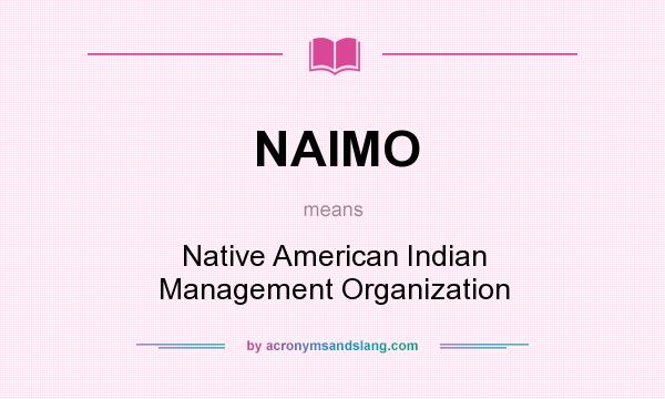 What does NAIMO mean? It stands for Native American Indian Management Organization