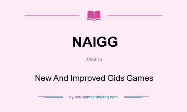 What does NAIGG mean? It stands for New And Improved Gids Games