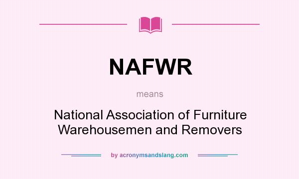 What does NAFWR mean? It stands for National Association of Furniture Warehousemen and Removers