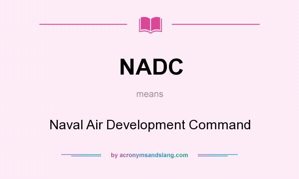 What does NADC mean? It stands for Naval Air Development Command