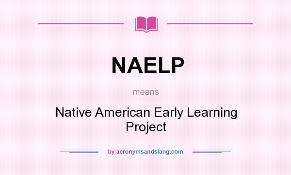 What does NAELP mean? It stands for Native American Early Learning Project