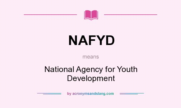 What does NAFYD mean? It stands for National Agency for Youth Development