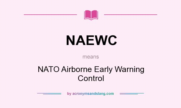 What does NAEWC mean? It stands for NATO Airborne Early Warning Control