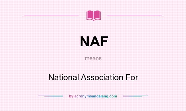 What does NAF mean? It stands for National Association For