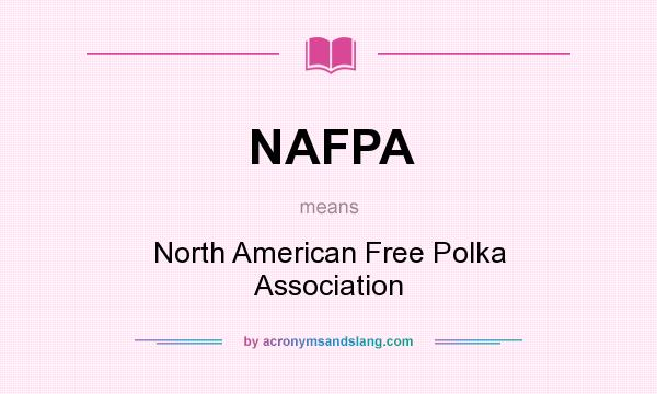 What does NAFPA mean? It stands for North American Free Polka Association