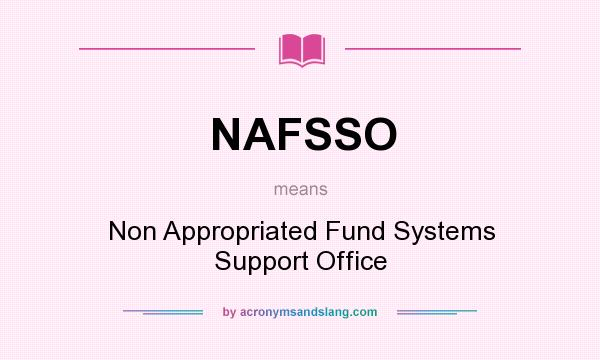 What does NAFSSO mean? It stands for Non Appropriated Fund Systems Support Office