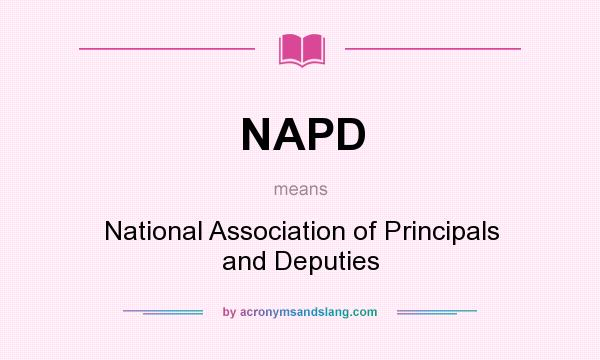 What does NAPD mean? It stands for National Association of Principals and Deputies