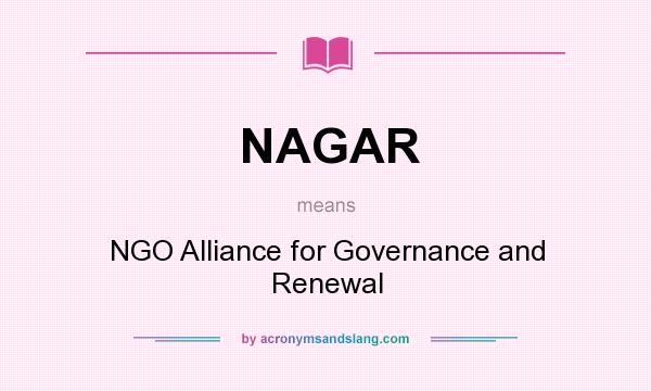 What does NAGAR mean? It stands for NGO Alliance for Governance and Renewal