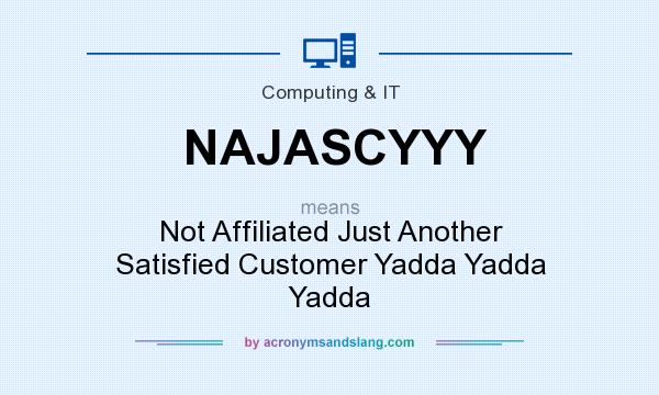 What does NAJASCYYY mean? It stands for Not Affiliated Just Another Satisfied Customer Yadda Yadda Yadda