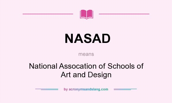 What does NASAD mean? It stands for National Assocation of Schools of Art and Design