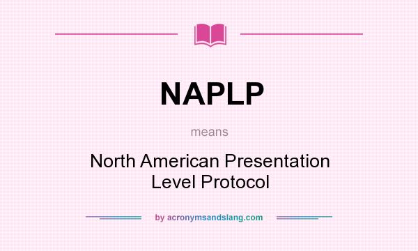 What does NAPLP mean? It stands for North American Presentation Level Protocol