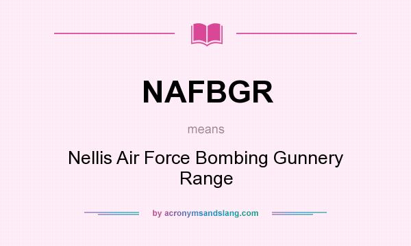 What does NAFBGR mean? It stands for Nellis Air Force Bombing Gunnery Range