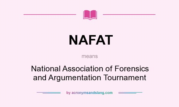 What does NAFAT mean? It stands for National Association of Forensics and Argumentation Tournament