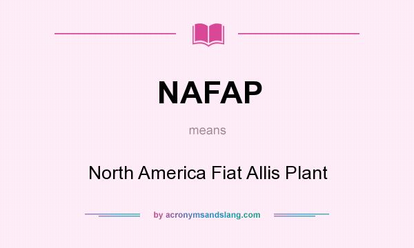 What does NAFAP mean? It stands for North America Fiat Allis Plant