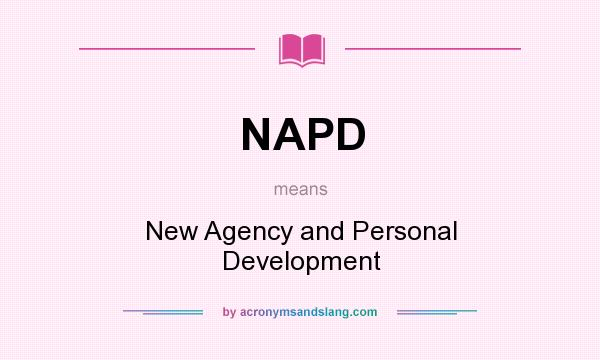 What does NAPD mean? It stands for New Agency and Personal Development