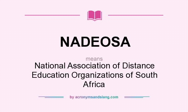 What does NADEOSA mean? It stands for National Association of Distance Education Organizations of South Africa