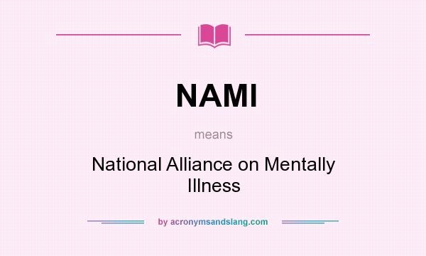 What does NAMI mean? It stands for National Alliance on Mentally Illness