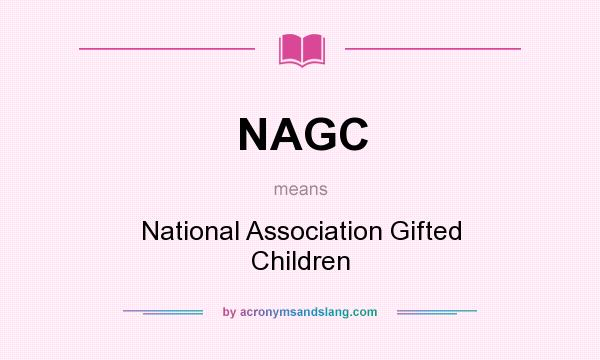 What does NAGC mean? It stands for National Association Gifted Children