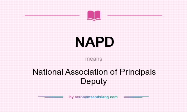 What does NAPD mean? It stands for National Association of Principals Deputy