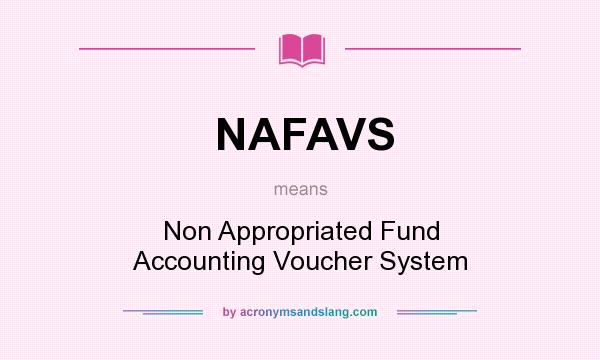 What does NAFAVS mean? It stands for Non Appropriated Fund Accounting Voucher System
