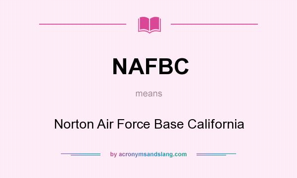 What does NAFBC mean? It stands for Norton Air Force Base California