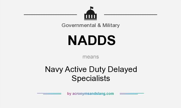 What does NADDS mean? It stands for Navy Active Duty Delayed Specialists