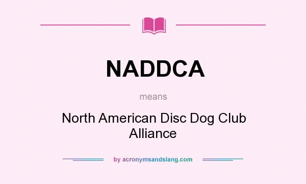 What does NADDCA mean? It stands for North American Disc Dog Club Alliance