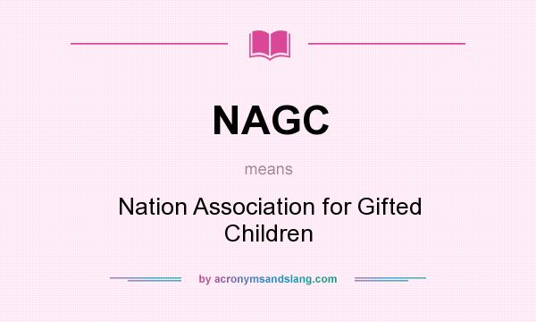 What does NAGC mean? It stands for Nation Association for Gifted Children