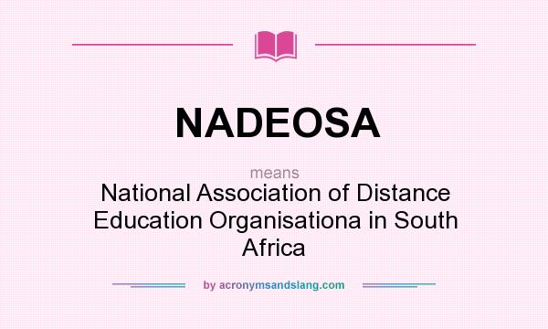 What does NADEOSA mean? It stands for National Association of Distance Education Organisationa in South Africa