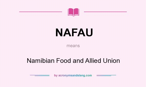 What does NAFAU mean? It stands for Namibian Food and Allied Union