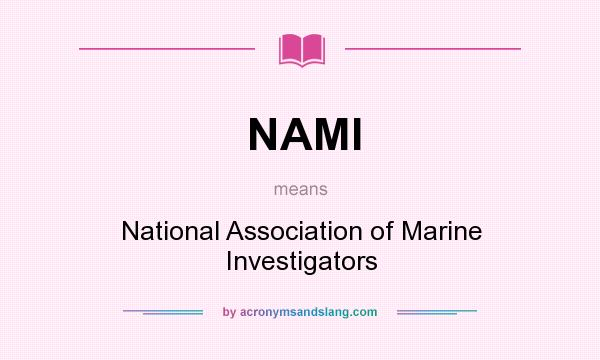 What does NAMI mean? It stands for National Association of Marine Investigators