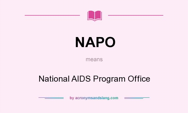 What does NAPO mean? It stands for National AIDS Program Office