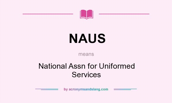 What does NAUS mean? It stands for National Assn for Uniformed Services