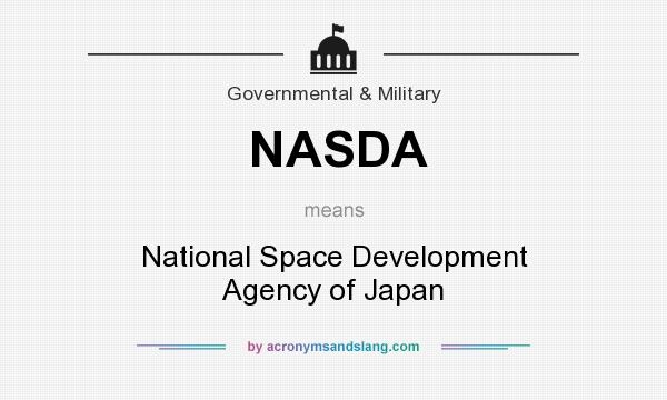 What does NASDA mean? It stands for National Space Development Agency of Japan