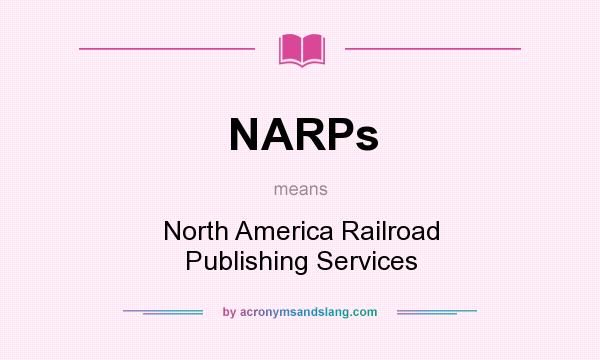 What does NARPs mean? It stands for North America Railroad Publishing Services